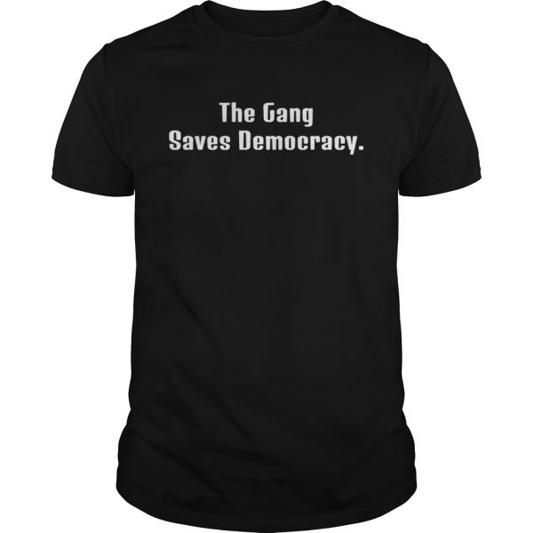 The Gang Saves Democracy shirt