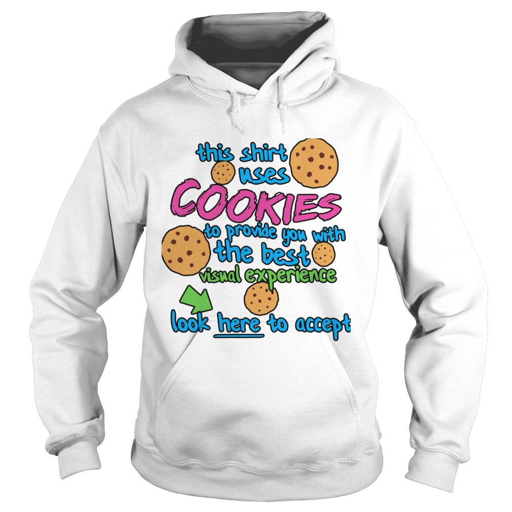 This Shirt Uses Cookies To Provide You With The Best Visual Experience Look Here To Accept  Hoodie