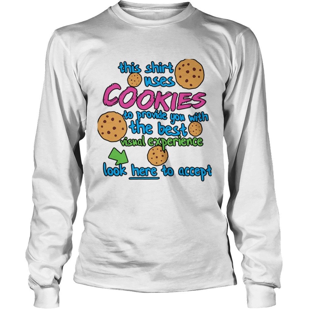 This Shirt Uses Cookies To Provide You With The Best Visual Experience Look Here To Accept  Long Sleeve