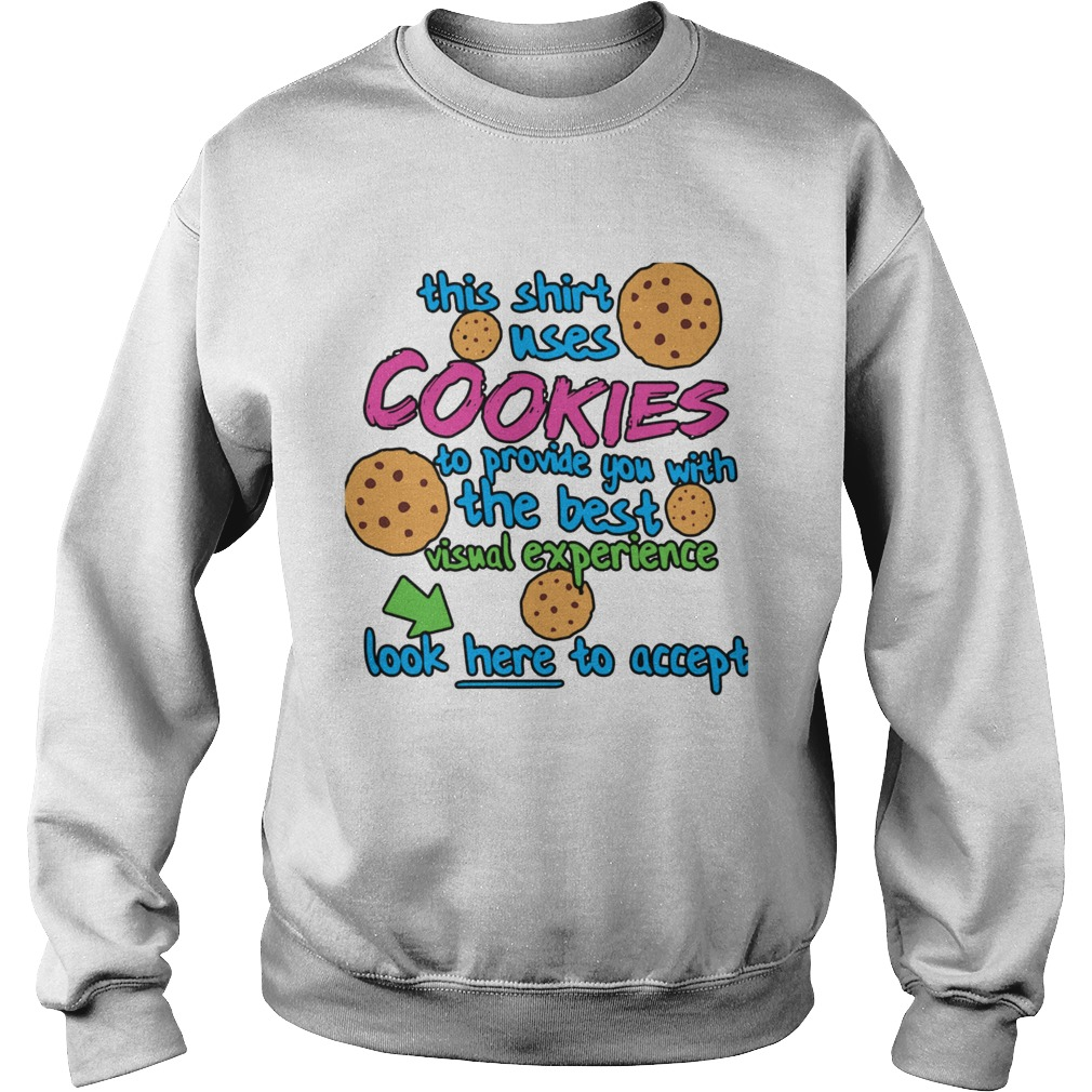This Shirt Uses Cookies To Provide You With The Best Visual Experience Look Here To Accept  Sweatshirt