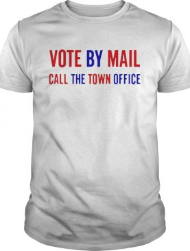 Vote by Mail call the town office shirt