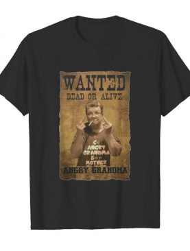 Wanted Dead Or Alive Angry Grandma shirt