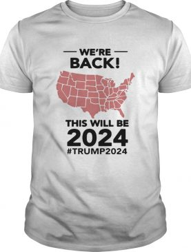 Were Back This Will Be 2021 trump2024 shirt