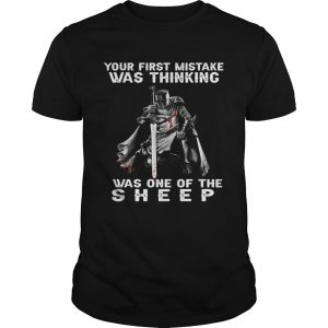 Your First Mistake Was Thinking I Was One Of The Sheep shirt
