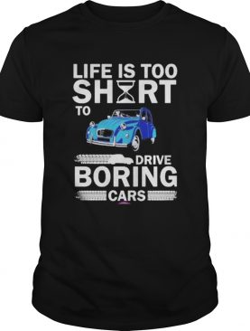 life is too short to drive boring cars shirt