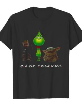 Baby Groot And The Grinch And Baby Yoda Baby Friends shirt