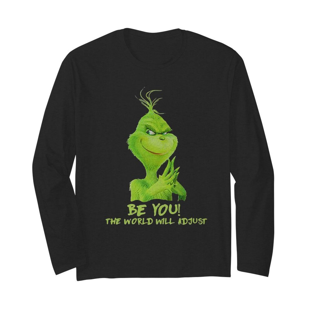 Be You The World Will Adjust Grinch Christmas  Long Sleeved T-shirt