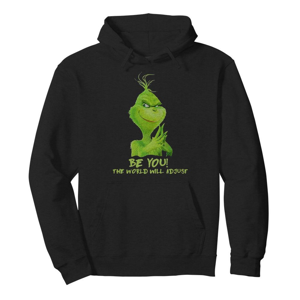 Be You The World Will Adjust Grinch Christmas  Unisex Hoodie