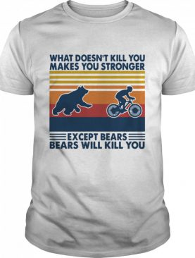 Bicycle What Doesn't Kill You Makes You Stronger Except Bears Bears Will Kill You Vintage shirt