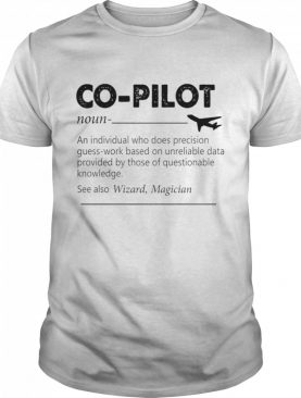 Co pilot an individual who does precision guess work based on unreliable data shirt