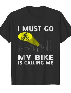 Cycling Is Calling And I Must Go shirt