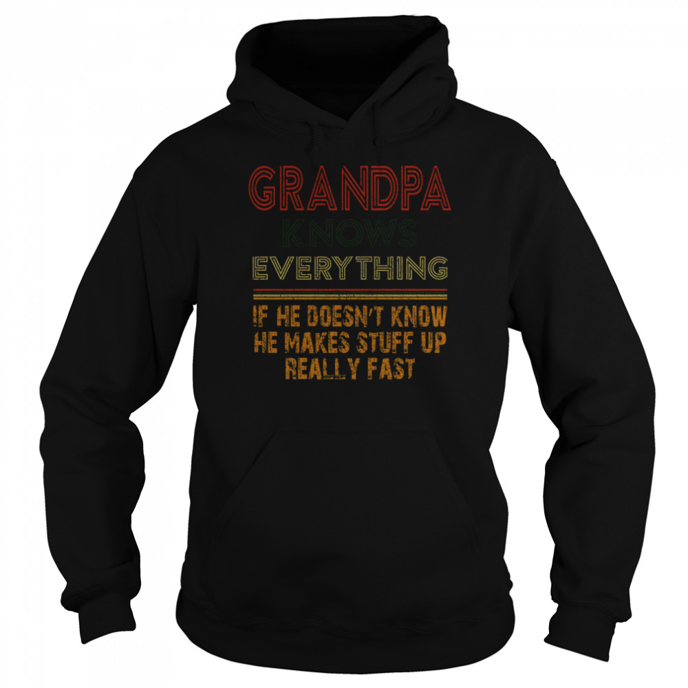 Grandpa Knows Everything If He Doesnt Know He Makes Stuff Up Really Fast  Unisex Hoodie