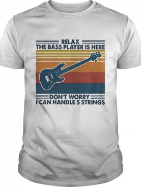 Guitar Relax The Bass Players Is Here Dont Worry I Can Handle 5 Strings Vintage Retro shirt