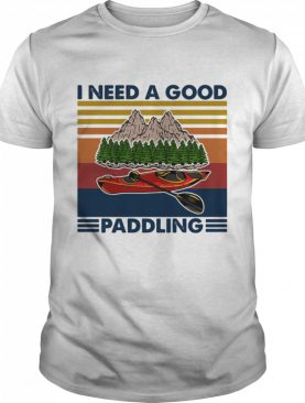 I Need A Good Paddling Moutain Rowing Vintage shirt