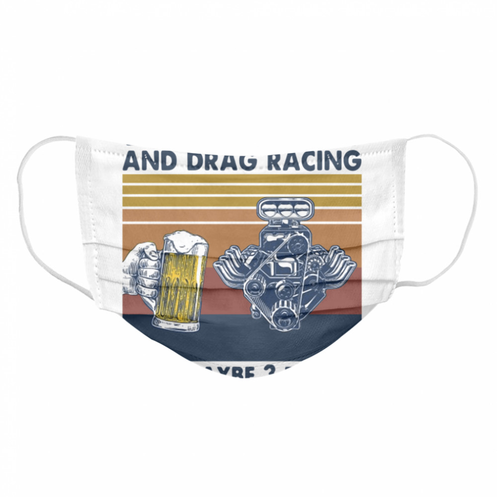 I like beer and drag racing and maybe 3 people Vintage  Cloth Face Mask