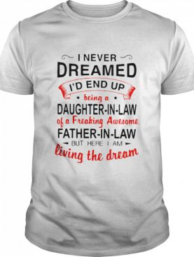 I never dreamed id end up being a daughter in law father in law but here i am shirt