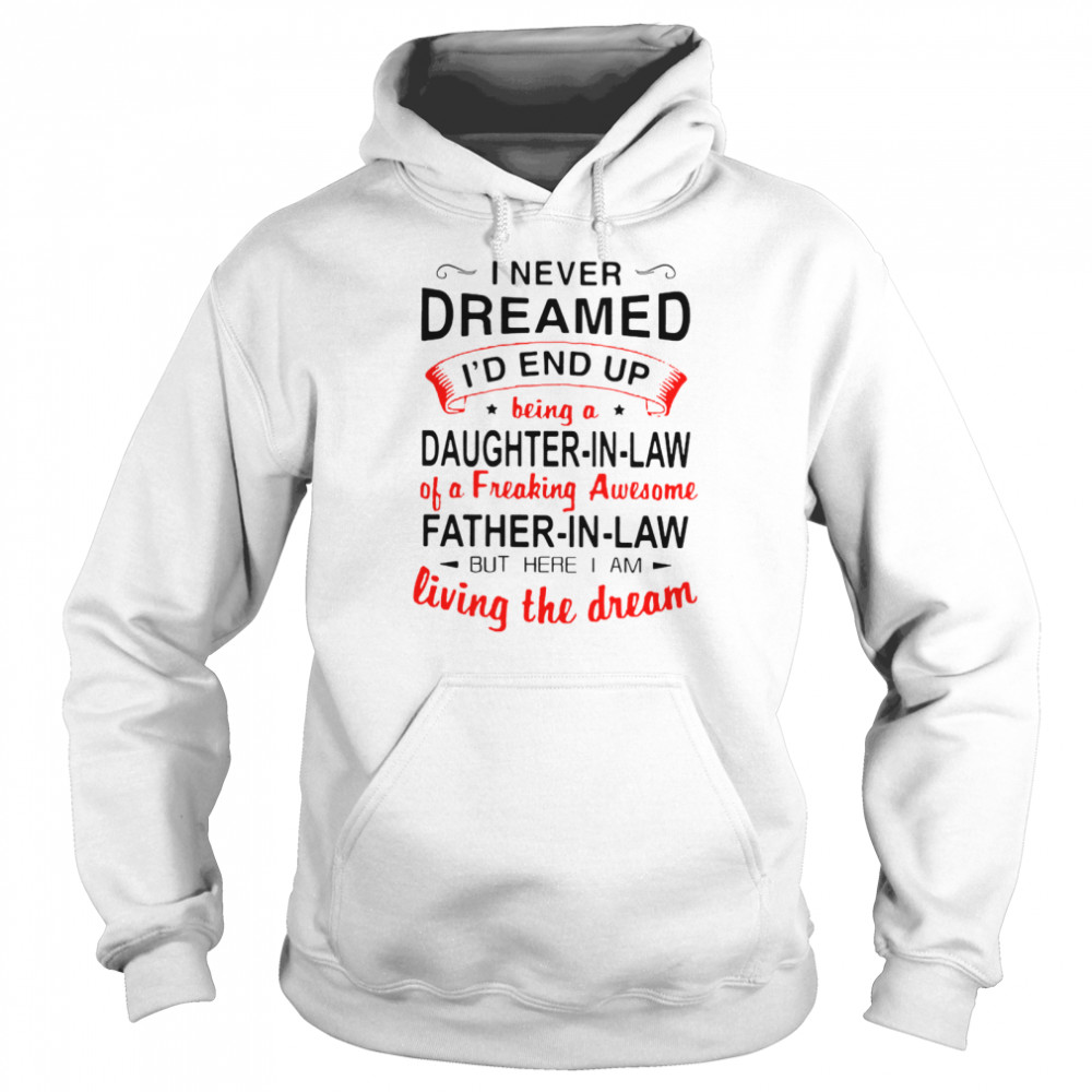 I never dreamed id end up being a daughter in law father in law but here i am  Unisex Hoodie
