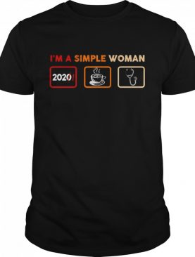 Im a simple woman 2021 coffee and nurse shirt