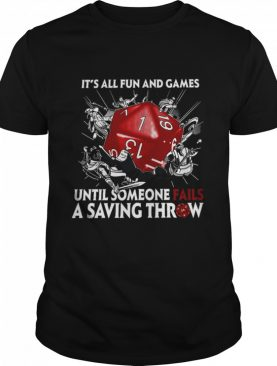 It's All Fun And Games Until Someone Fails A Saving Throw shirt