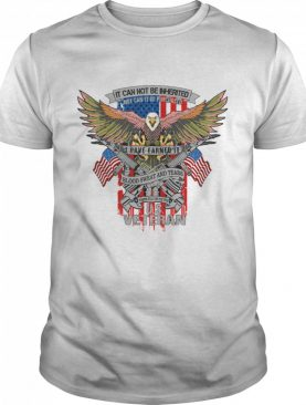 It Can Not Be Inierited Not Can It Be Purchased I Have Earned It Blood Sweat And Tears Veterans Day Eagle Veteran Emblem shirt