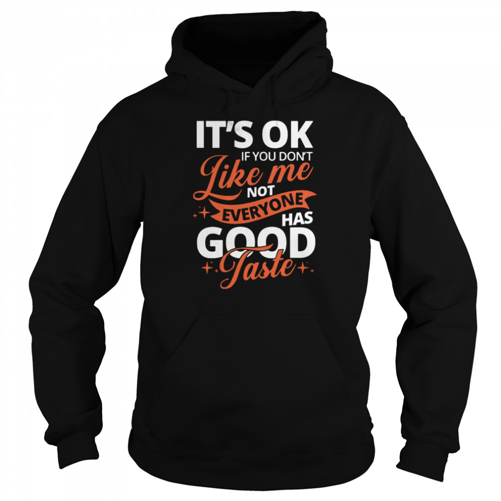 It's Ok If You Don't Like Me Not Everyone Has Good Taste  Unisex Hoodie