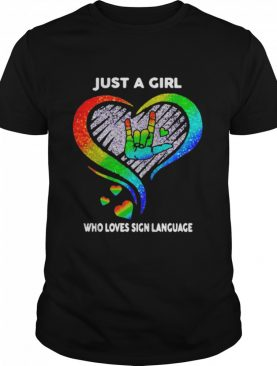 Just a girl who loves sign language LGBT shirt