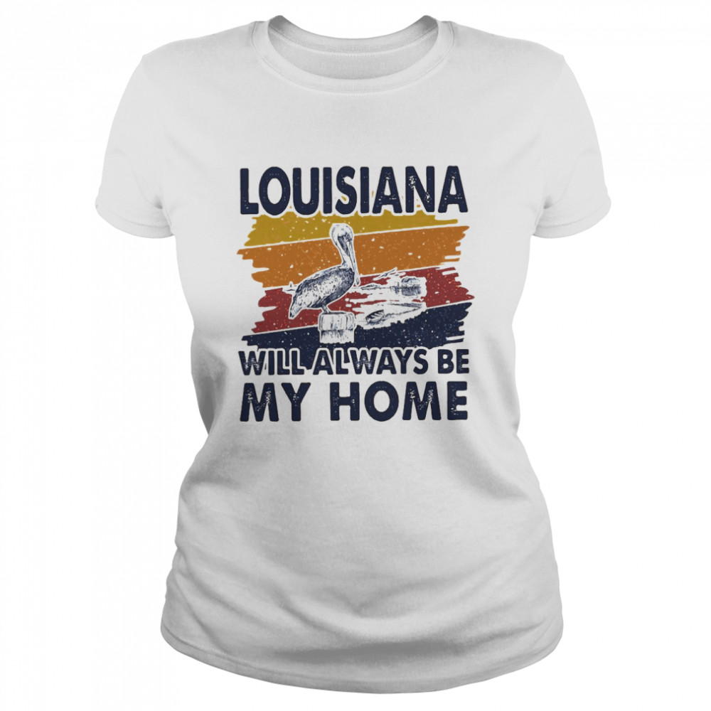Louisiana Will Always Be My Home Vintage  Classic Women's T-shirt