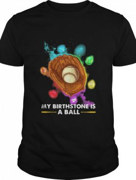 My Birthstone Is A Ball Baseball Ruby Colors shirt
