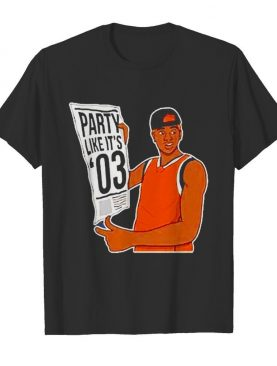 Party Like It's 03 shirt