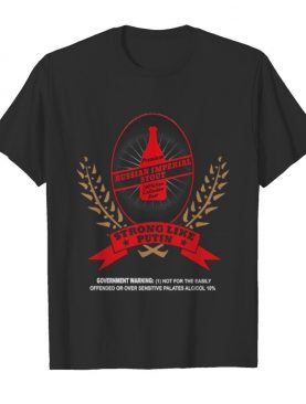 Premium russian imperial stout 100 non collusion strong like putin shirt