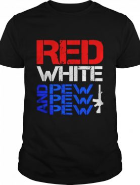 Red White And Pew Pew Pew shirt