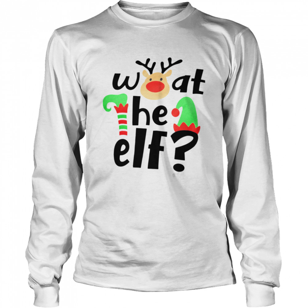 Reindeer What The ELF Christmas  Long Sleeved T-shirt