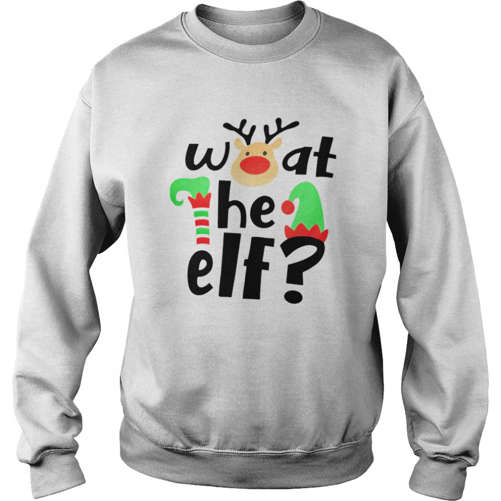 Reindeer What The ELF Christmas  Unisex Sweatshirt