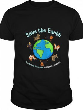 Save The Earth It's The Only Planet With Yorkshire Terrier shirt
