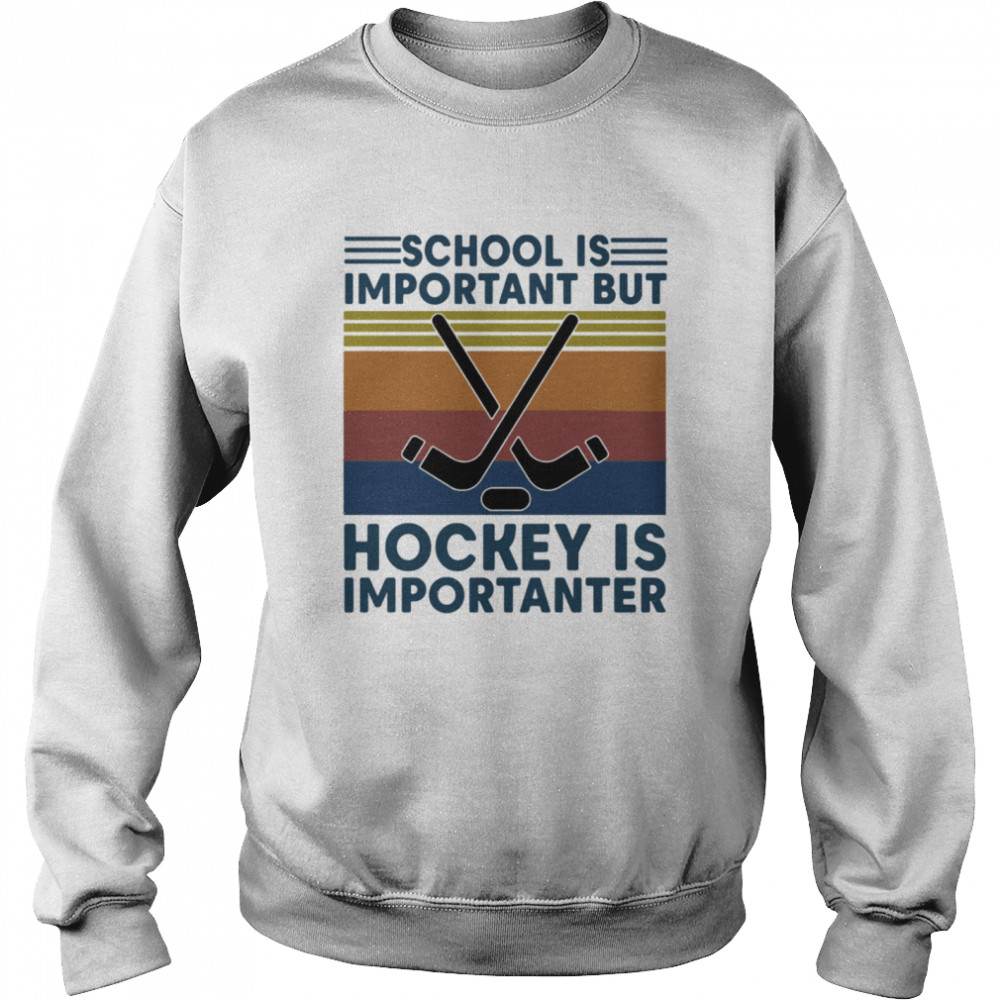 School Is Important But Hockey Is Importanter Vintage Retro  Unisex Sweatshirt