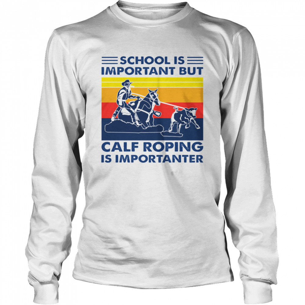 School is important but Calf Roping is importanter vintage  Long Sleeved T-shirt