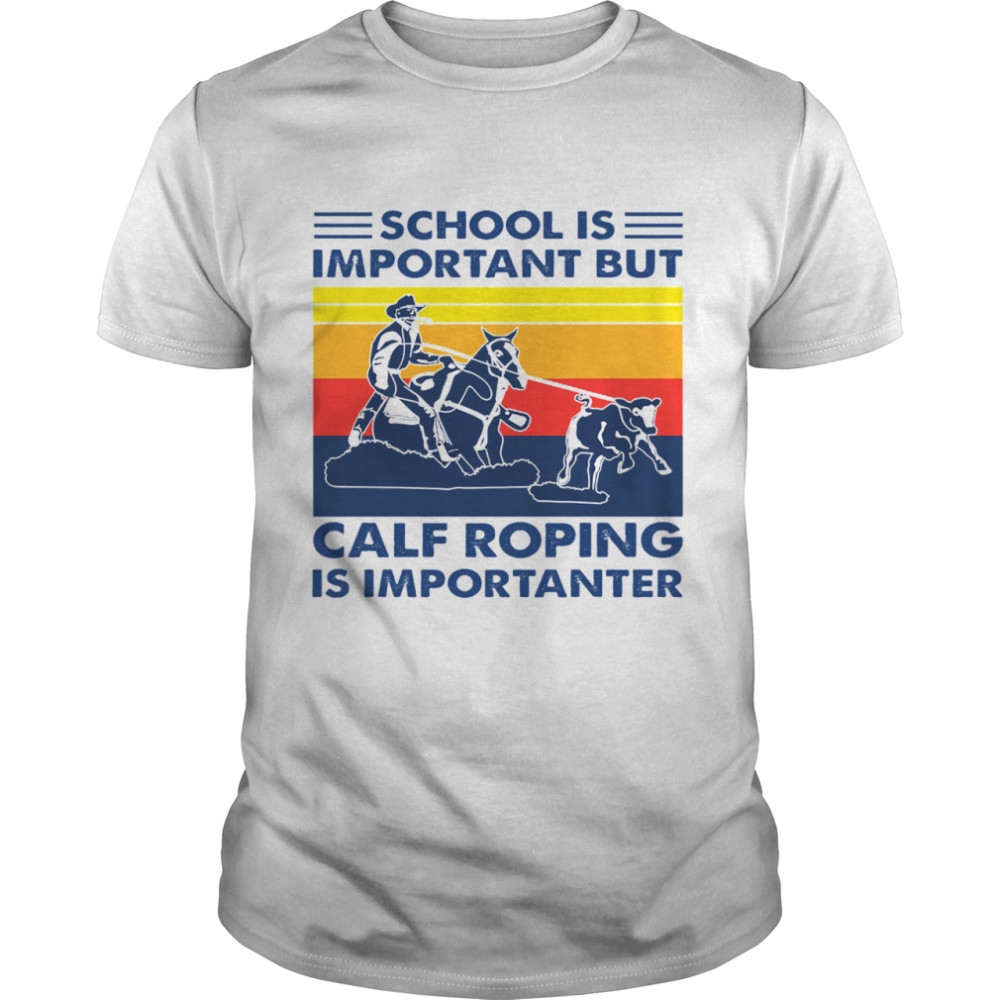School is important but Calf Roping is importanter vintage  Classic Men's T-shirt