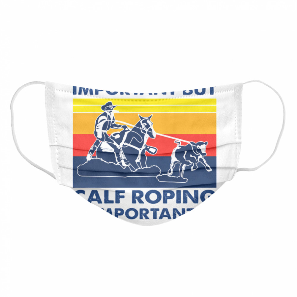 School is important but Calf Roping is importanter vintage  Cloth Face Mask