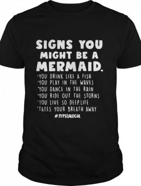 Signs You Might Be A Mermaid You Drink Like A Fish You Play In The Waves shirt