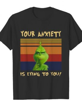 The Grinch Your Anxiety Is Lying To You Vintage Retro shirt