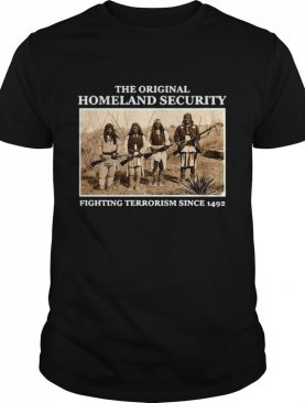 The Original Homeland Security Fighting Terrorism Since 1492 shirt