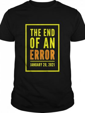 The end of an Error January 20th 2021 tshirt