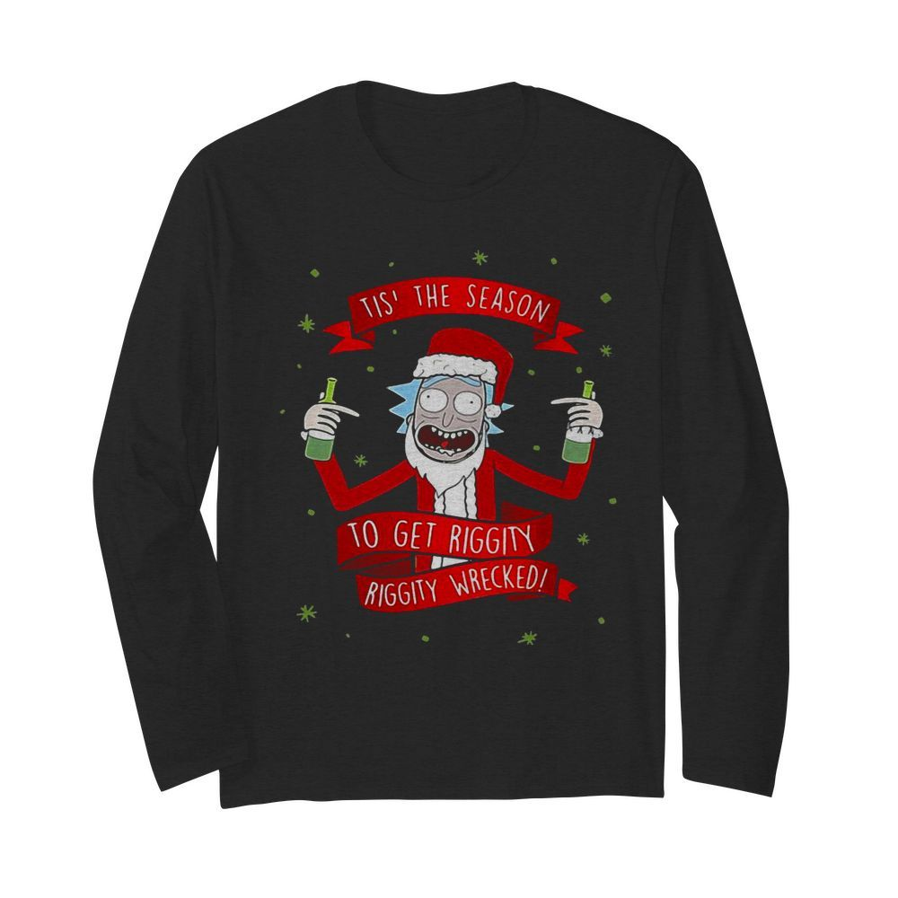 Tis' The Season To Get Riggity Riggity Wrecked Christmas  Long Sleeved T-shirt