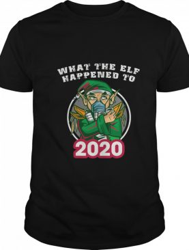 What The Elf Happened To 2020 Wear Mask Toilet Paper Xmas shirt