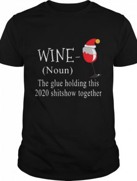 Wine Noun The Glue Holding This 2020 Shitshow Together shirt