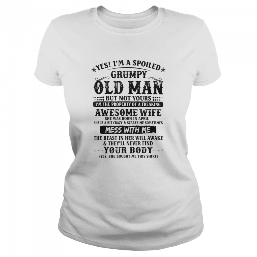 Yes Im A Spoiled Grumpy Old Man Of A Freaking Awesome Wife  Classic Women's T-shirt