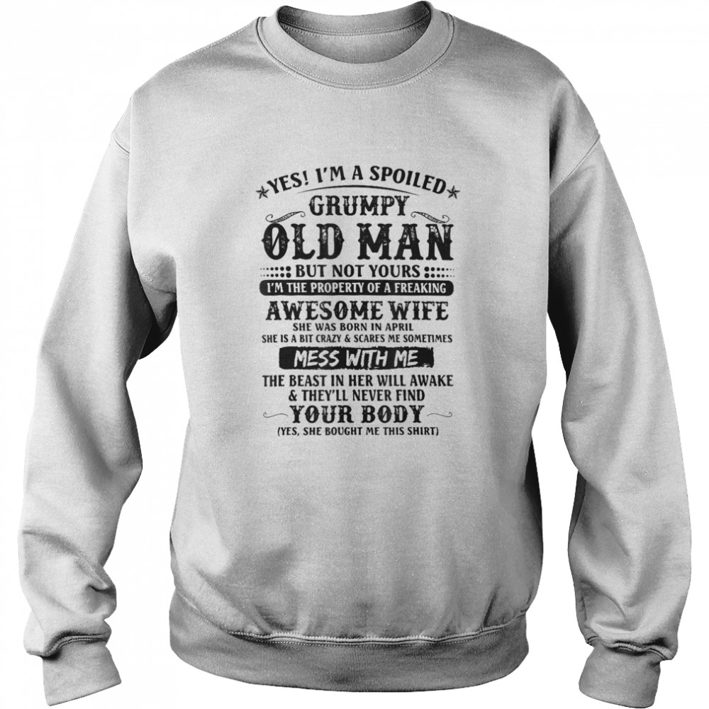 Yes Im A Spoiled Grumpy Old Man Of A Freaking Awesome Wife  Unisex Sweatshirt