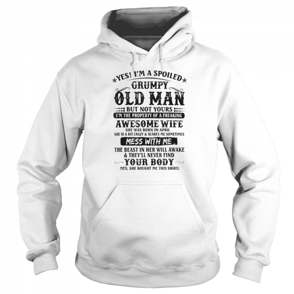 Yes Im A Spoiled Grumpy Old Man Of A Freaking Awesome Wife  Unisex Hoodie