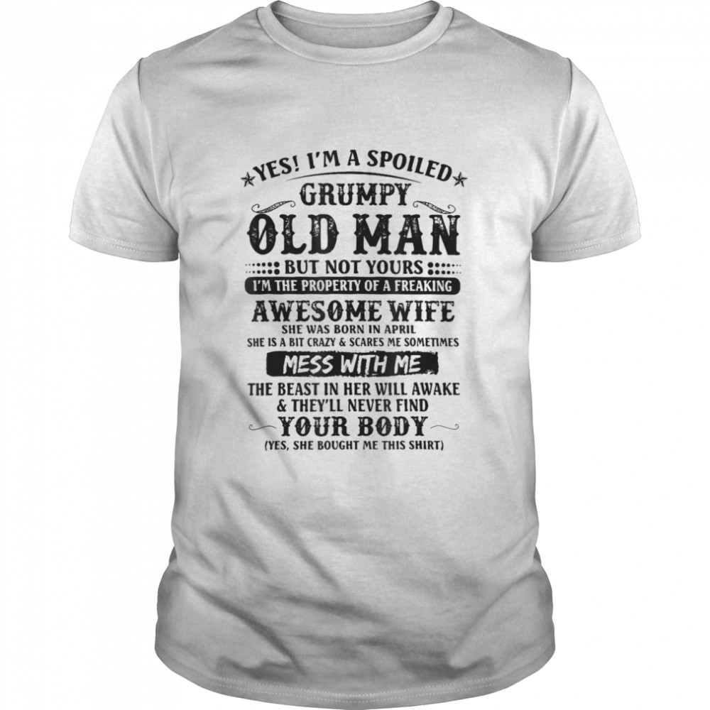 Yes Im A Spoiled Grumpy Old Man Of A Freaking Awesome Wife  Classic Men's T-shirt