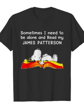 sometimes I need to be alone and read my James Patterson shirt